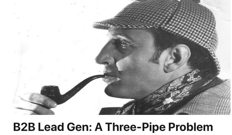 B2B Lead Gen: A Three-Pipe Problem